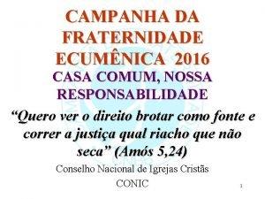 CAMPANHA DA FRATERNIDADE ECUMNICA 2016 CASA COMUM NOSSA