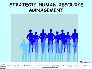 STRATEGIC HUMAN RESOURCE MANAGEMENT This resource is part