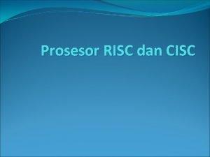 Prosesor RISC dan CISC Pengertian Pada saat ini