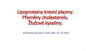 Lipoproteiny krevn plazmy Pemny cholesterolu luov kyseliny Biochemick