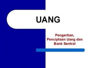 UANG Pengertian Penciptaan Uang dan Bank Sentral Definisi