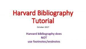 Harvard Bibliography Tutorial October 2017 Harvard bibliography does
