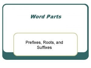 Word Parts Prefixes Roots and Suffixes Purpose l