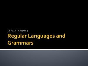 CS 3240 Chapter 3 Regular Languages and Grammars