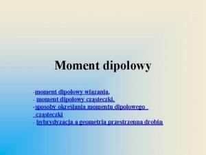 Moment dipolowy moment dipolowy wizania moment dipolowy czsteczki