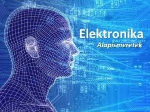 Elektronika Alapismeretek ELEKTRONIKA Kvetelmnyek Heti raszmok 3 ra