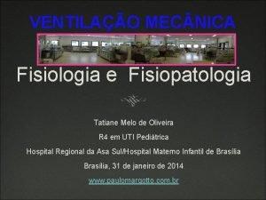 VENTILAO MEC NICA Fisiologia e Fisiopatologia Tatiane Melo