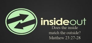 Does the inside match the outside Matthew 23