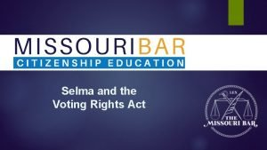 Selma and the Voting Rights Act Our Focus