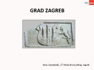 GRAD ZAGREB Irina Osmanbai O Titua Brezovakog Zagreb