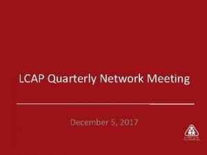 LCAP Quarterly Network Meeting December 5 2017 Agenda