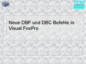 Neue DBF und DBC Befehle in Visual Fox