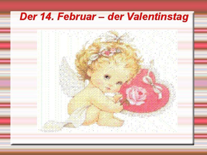 Der 14 Februar der Valentinstag Aus der Geschichte