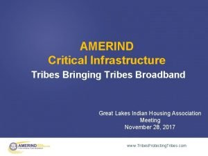 AMERIND Critical Infrastructure Tribes Bringing Tribes Broadband Great