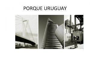 PORQUE URUGUAY Uruguay La capital del Mercosur Poblacin