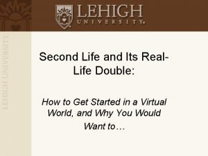 Second Life and Its Real Life Double How