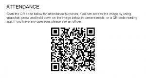 ATTENDANCE Scan the QR code below for attendance