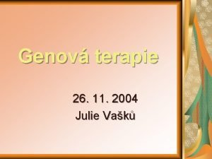 Genov terapie 26 11 2004 Julie Vak Genov