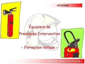 INCENDIE quipiers de Premires Intervention Formation initiale FORMATION