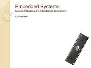 Embedded Systems Microcontrollers Embedded Processors An Overview Embedded