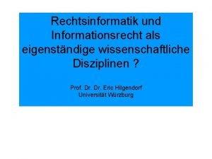 Rechtsinformatik und Informationsrecht als eigenstndige wissenschaftliche Disziplinen Prof