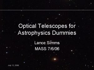 Optical Telescopes for Astrophysics Dummies Lance Simms MASS