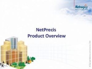 Net Precis Product Overview Agenda The product Net