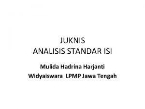 JUKNIS ANALISIS STANDAR ISI Mulida Hadrina Harjanti Widyaiswara