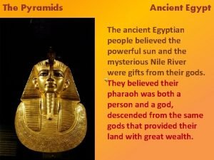 The Pyramids Ancient Egypt The ancient Egyptian people