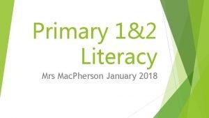 Primary 12 Literacy Mrs Mac Pherson January 2018