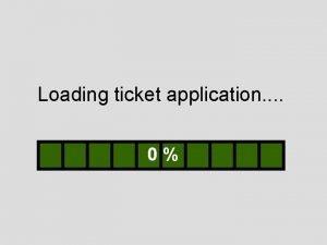 Loading ticket application 0 Loading ticket application 10
