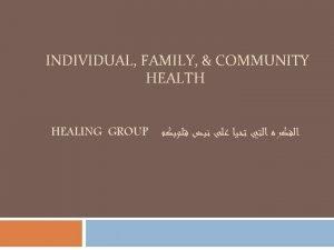 INDIVIDUAL FAMILY COMMUNITY HEALTH HEALING GROUP Individual Family
