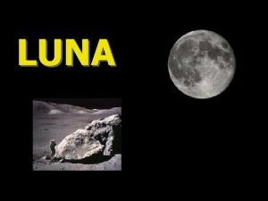 LUNA Luna Edini Zemljin naravni satelit oddaljena je
