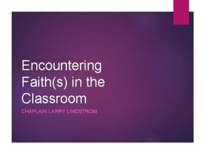 Encountering Faiths in the Classroom CHAPLAIN LARRY LINDSTROM
