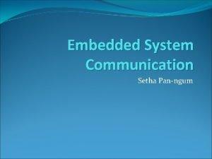 Embedded System Communication Setha Panngum Introduction Embedded Realtime
