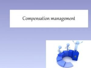 Compensation management MEANING Wage and salary administration refers