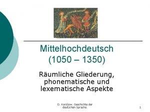 Mittelhochdeutsch 1050 1350 Rumliche Gliederung phonematische und lexematische