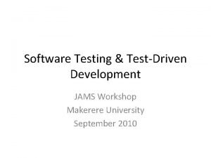 Software Testing TestDriven Development JAMS Workshop Makerere University