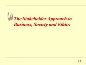 The Stakeholder Approach to Business Society and Ethics