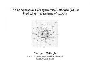The Comparative Toxicogenomics Database CTD Predicting mechanisms of