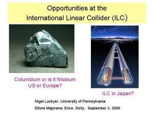 Opportunities at the International Linear Collider ILC Columbium