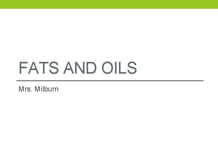FATS AND OILS Mrs Milburn Food Fact Fats