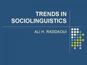 TRENDS IN SOCIOLINGUISTICS ALI H RADDAOUI STATUSQUO SOCIOLINGUISTICS