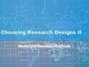 Choosing Research Designs II Nonexperimental Methods The Purpose