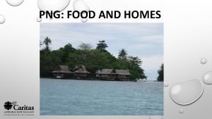 PNG FOOD AND HOMES Papua New Guinea is