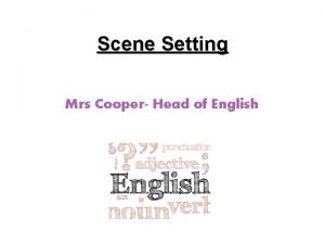 Scene Setting Mrs Cooper Head of English Overview