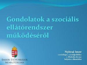 Gondolatok a szocilis elltrendszer mkdsrl Nyitrai Imre szociolgus