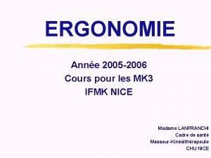 ERGONOMIE Anne 2005 2006 Cours pour les MK