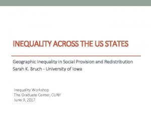 INEQUALITY ACROSS THE US STATES Geographic Inequality in
