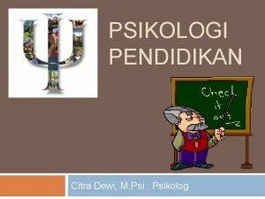 PSIKOLOGI PENDIDIKAN Citra Dewi M Psi Psikolog 1